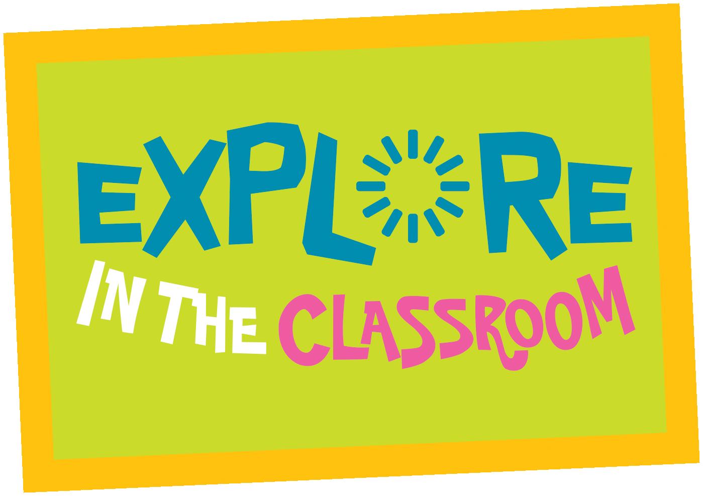 Explore in the Classroom